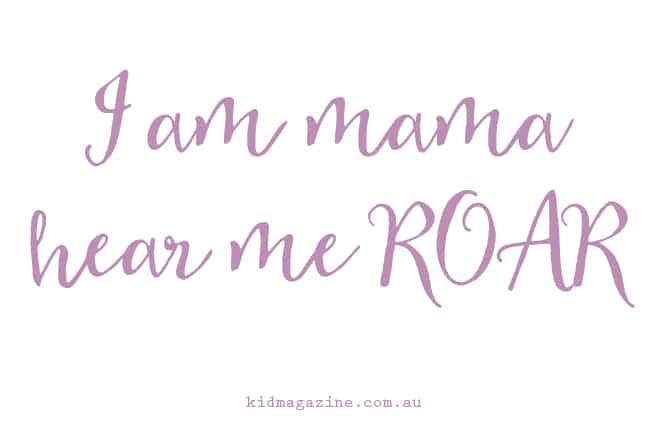 I am mama hear me ROAR Mantras for mums