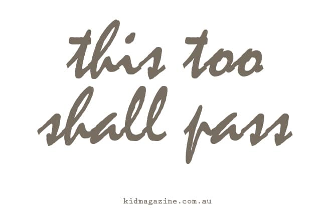 Mantra for parents: This too shall pass