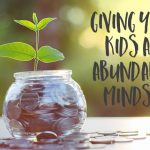 Giving Your Kids an Abundance Mindset