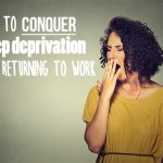 How to conquer sleep deprivation before returning to work